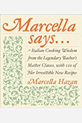 Marcella Says...: Italian Cooking Wisdom from the Legendary Teacher's Master Classes, with 120 of Her Irresistible New Recipes Hardcover
