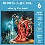 The Year's Top Short SF Novels 6 | Aliette de Bodard,Eugene Fischer,Kristine Kathryn Rusch,Carter Scholz,Bao Shu