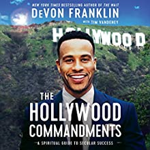 The Hollywood Commandments: A Spiritual Guide to Secular Success Audiobook by DeVon Franklin, Tim Vandehey Narrated by DeVon Franklin