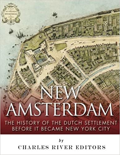 New Amsterdam: The History of the Dutch Settlement Before It Became New York City