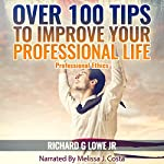 Over 100 Tips to Improve Your Professional Life | Richard Lowe Jr.