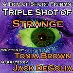 Triple Shot of Strange | Tonia Brown