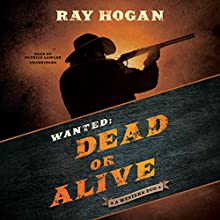 Wanted: Dead or Alive: A Western Duo Audiobook by Ray Hogan Narrated by Patrick Lawlor