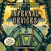 Infernal Devices: Mortal Engines, Book 3 Audiobook by Philip Reeve Narrated by Barnaby Edwards