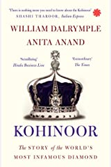 Kohinoor: The Story of the World's Most Infamous Diamond Kindle Edition