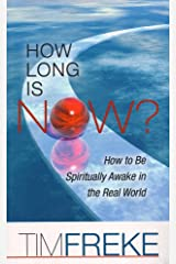 How Long is Now?: How to be Spiritually Awake in the Real World Kindle Edition