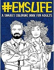 EMS Life: A Snarky Coloring Book for Adults: A Funny Adult Coloring Book for Emergency Medical Services: First Responders, Ambulance Drivers & Care Assistants, EMT Emergency Medical Technicians & Dispatchers, Fire Medics & Paramedics