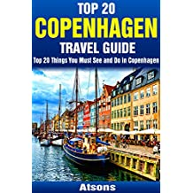 Top 20 Things to See and Do in Copenhagen - Top 20 Copenhagen Travel Guide (Europe Travel Series Book 7)