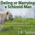 Dating or Marrying a Schizoid Man: How to Win over Your Schizoid Personality Disorder Partner: Transcend Mediocrity, Book 145 | J.B. Snow
