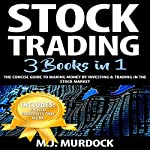 Stock Trading: 3 Books in 1: The Concise Guide to Making Money by Investing & Trading in the Stock Market | M.J. Murdock