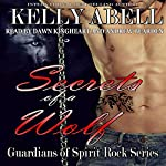 Secrets of a Wolf: Guardians of Spirit Rock, Book 1 | Kelly Abell