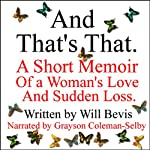 And That's That: A Short Memoir of a Woman's Love and Sudden Loss | Will Bevis
