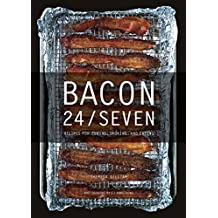 Bacon 24/7: Recipes For Curing;smoking And Eating