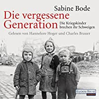 Die vergessene Generation: Die Kriegskinder brechen ihr Schweigen Hörbuch von Sabine Bode Gesprochen von: Hannelore Hoger, Charles Brauer