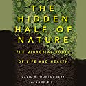 The Hidden Half of Nature: The Microbial Roots of Life and Health Audiobook by David R. Montgomery, Anne Bikle Narrated by LJ Ganser