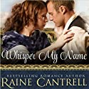 Whisper My Name Audiobook by Raine Cantrell Narrated by Sasha Dunbrook