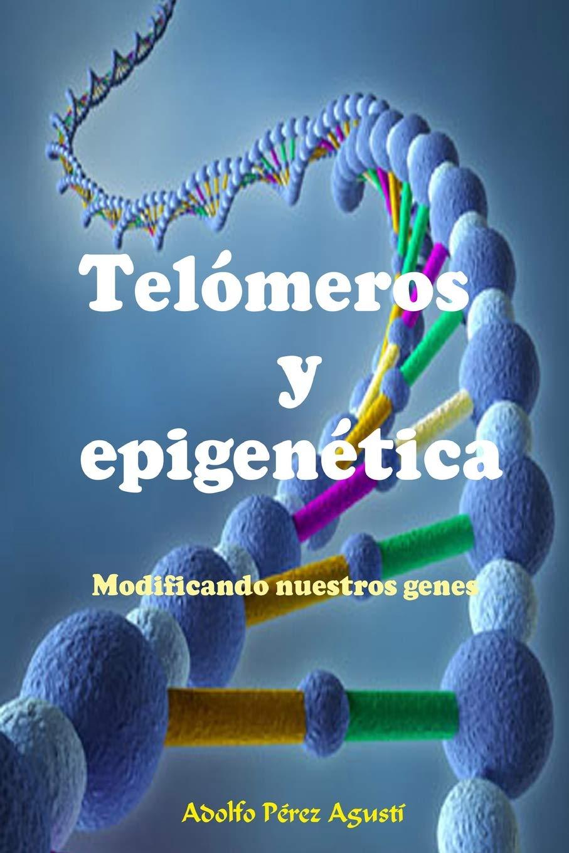 Telómeros y epigenética: Modificando nuestros genes: 76 ...