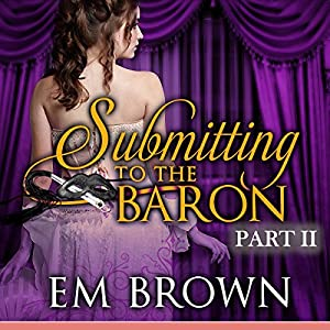 Submitting to the Baron, Part II Audiobook