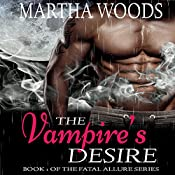 The Vampire's Desire: Fatal Allure, Book 1 | Martha Woods