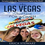 Las Vegas: The Complete Insiders Guide for Women Traveling to Las Vegas | Erica Stewart