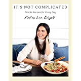 It's Not Complicated: Simple Recipes for Every Day