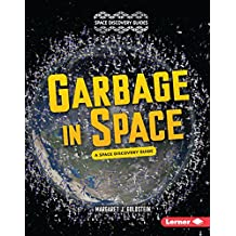 Garbage in Space: A Space Discovery Guide (Space Discovery Guides)