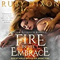 Fire in His Embrace: Fireblood Dragon Romance, Book 3 Audiobook by Ruby Dixon Narrated by Jeremy York, Noelle Bridges