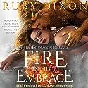 Fire in His Embrace: Fireblood Dragon Romance, Book 3 Hörbuch von Ruby Dixon Gesprochen von: Noelle Bridges, Jeremy York