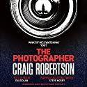 The Photographer Audiobook by Craig Robertson Narrated by David Monteath