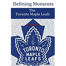 By Mike Leonetti - Defining Moments: The Toronto Maple Leafs