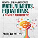 How to Memorize Numbers, Equations, & Simple Arithmetic: Magnetic Memory Series Audiobook by Anthony Metivier Narrated by Timothy McKean