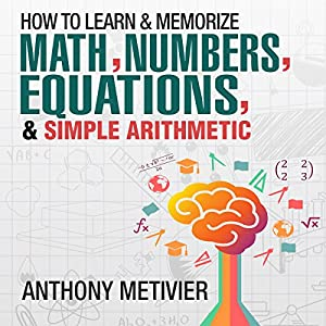 How to Memorize Numbers, Equations, & Simple Arithmetic Audiobook