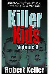 Killer Kids Volume 6: 22 Shocking True Crime Cases of Kids Who Kill Kindle Edition
