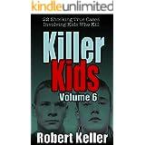 Killer Kids Volume 6: 22 Shocking True Crime Cases of Kids Who Kill