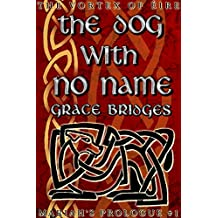 The Dog with No Name: Mariah's Prologue #1 (The Vortex of Éire)