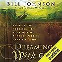 Dreaming with God: Secrets to Redesigning Your World Through God's Creative Flow Hörbuch von Bill Johnson Gesprochen von: Tim Lundeen