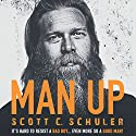 Man Up Audiobook by Scott C. Schuler Narrated by Scott C. Schuler