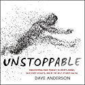 Unstoppable: Transforming Your Mindset to Create Change, Accelerate Results, and Be the Best at What You Do Audiobook by Dave Anderson Narrated by Dave Anderson