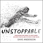 Unstoppable: Transforming Your Mindset to Create Change, Accelerate Results, and Be the Best at What You Do | Dave Anderson