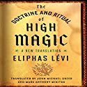 The Doctrine and Ritual of High Magic: A New Translation Audiobook by Eliphas Lévi, John Michael Greer - translator, Mark Anthony Mikituk - translator Narrated by Sean Pratt
