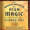 The Doctrine and Ritual of High Magic: A New Translation Audiobook by Eliphas Lévi, John Michael Greer - translator, Mark Anthony Mikituk - translator Narrated by Sean Pratt