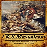 The Books of I & II Maccabees: Where the Story of