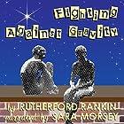 Fighting Against Gravity Hörbuch von Rutherford Rankin Gesprochen von: Sara Morsey