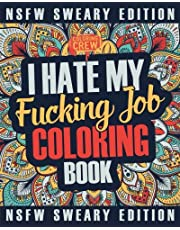 I Hate My Fucking Job Coloring Book: A Sweary, Irreverent, Swear Word Job Coloring Book Gift Idea for People Who Hate Their Jobs