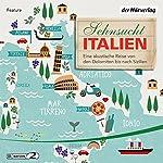 Sehnsucht Italien: Eine akustische Reise von den Dolomiten bis nach Sizilien | Andreas Pehl,Stefan Schomann,Dorette Deutsch,Wolf Gaudlitz