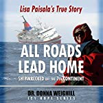 All Roads Lead Home: Shipwrecked off the 7th Continent, Lisa Paisola's True Story | Dr. Donna Weighill