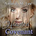 Haunted Covenant: Dying Covenant Trilogy, Book 1 Audiobook by Amanda M. Lee Narrated by Erin deWard