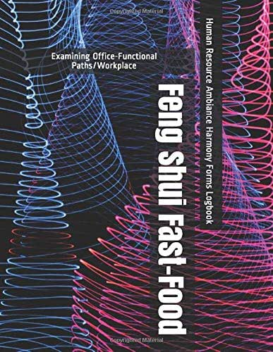 Feng Shui Fast-Food - Examining Office-Functional Paths/Workplace - Human Resource Ambiance Harmony Forms Logbook
