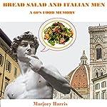 Bread Salad and Italian Men: A 60s Food Memory | Marjory Harris
