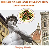 Bread Salad and Italian Men: A 60s Food Memory | Marjory Harris